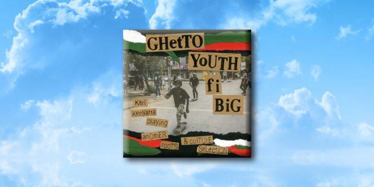 Karl Kenyatta – Ghetto Youth Fi Big – Junio 2019